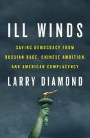 Cover image for Ill winds : saving democracy from Russian rage, Chinese ambition, and American complacency / Larry Diamond.