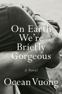 Imagen de portada para On earth we're briefly gorgeous / Ocean Vuong.