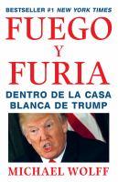 Cover image for Fuego y furia : dentro de la Casa Blanca de Trump / Michael Wolff ; traducción de Maia Figueroa Evans, Jesús Gómez Gutiérrez, Julio Ignacio Hermoso Oliveras y Antonio Rivas Gonzálvez.