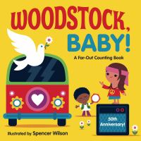 Cover image for Woodstock, baby! [board book] : a far-out counting book / illustrated by Spencer Wilson.