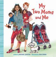 Imagen de portada para My two moms and me [board book] / written by Michael Joosten ; illustrated by Izak Zenou.