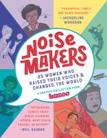 Cover image for Noisemakers : 25 women who raised their voices & changed the world / a graphic collection from Kazoo.