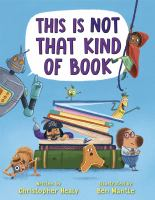 Cover image for This is not that kind of book / written by Christopher Healy ; illustrated by Ben Mantle.