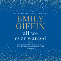 Cover image for All we ever wanted [sound recording] / Emily Giffin.