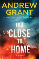 Cover image for Too close to home / Andrew Grant.
