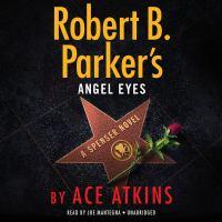 Cover image for Robert B. Parker's Angel Eyes (CD) [sound recording] / Robert B. Parker.