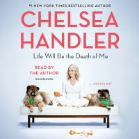 Cover image for Life will be the death of me [sound recording] : ... and you too! / Chelsea Handler.