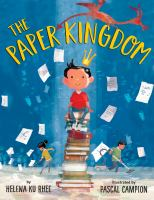 Cover image for The paper kingdom / by Helena Ku Rhee ; illustrated by Pascal Campion.