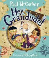 Cover image for Hey Grandude! / written by Paul McCartney ; illustrated by Kathryn Durst.