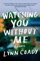Cover image for Watching you without me / Lynn Coady.