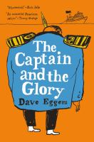 Cover image for The captain and the glory : an entertainment / Dave Eggers.