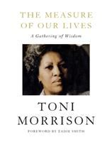 Cover image for The measure of our lives : a gathering of wisdom / Toni Morrison ; foreword by Zadie Smith.