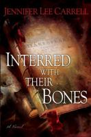 Cover image for Interred with their bones / Jennifer Lee Carrell.