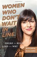 Cover image for Women who don't wait in line : break the mold, lead the way / Reshma Saujani.