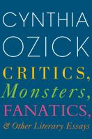 Cover image for Critics, monsters, fanatics, and other literary essays / Cynthia Ozick.