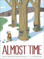 Cover image for Almost time / Gary D. Schmidt & Elizabeth Stickney ; illustrated by G. Brian Karas.