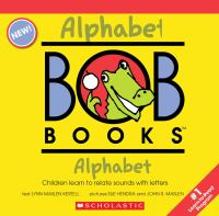 Cover image for My first Bob books. Alphabet : children learn to relate sounds with letters / text Lynn Maslen Kertell ; pictures by Sue Hendra and John R. Maslen.