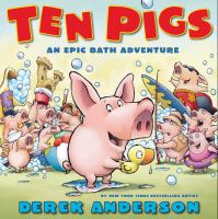 Cover image for Ten pigs : an epic bath adventure / story and pictures by Derek Anderson.