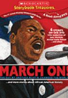 Cover image for March on! : the day my brother Martin changed the world : -- and more stories about African American history / [presented by] Weston Woods ; Scholastic.