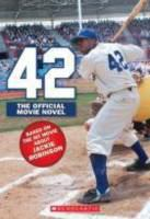 Cover image for 42 : the true story of Jackie Robinson / adapted by Aaron Rosenberg ; based upon the screenplay written by Brian Helgeland.