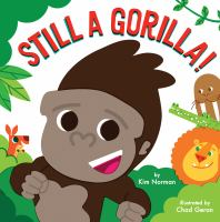 Cover image for Still a gorilla / by Kim Norman ; illustrated by Chad Geran.