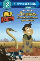 Cover image for Wild Kratts. Wild reptiles : snakes, crocodiles, lizards, and turtles! / by Martin Kratt and Chris Kratt.
