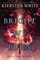 Cover image for Bright we burn : a Conqueror's Saga novel / Kiersten White.