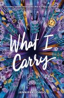 Cover image for What I carry / Jennifer Longo.