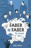 Cover image for Faber & Faber : the untold story / Toby Faber.