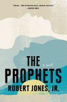 Cover image for The prophets / Robert Jones, Jr.