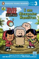 Cover image for I am Alexander Hamilton / adapted by Nancy Parent ; based on the best-selling series by Brad Meltzer and illustrated by Christopher Eliopoulos.