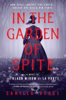 Cover image for In the garden of spite : a novel of the black widow of La Porte / Camilla Bruce.