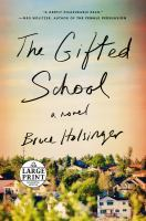 Cover image for The gifted school [text (large print)] / Bruce Holsinger.
