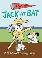 Cover image for Jack at bat / Mac Barnett & Greg Pizzoli.