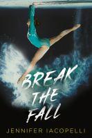 Cover image for Break the fall / Jennifer Iacopelli.
