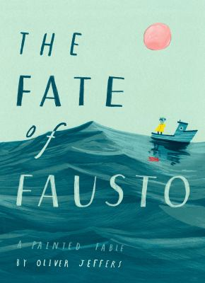 Cover image for The fate of Fausto : a painted fable / by Oliver Jeffers.