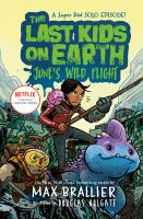 Cover image for The last kids on earth : June's wild flight / Max Brallier & [illustrated by] Douglas Holgate.