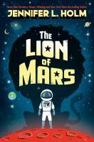 Cover image for The lion of Mars / Jennifer L. Holm.