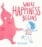 Cover image for Where happiness begins / Eva Eland.