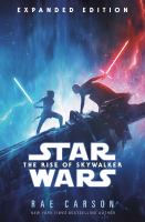 Cover image for Star Wars. The rise of Skywalker / Rae Carson ; based on characters created by George Lucas ; screenplay by Chris Terrio & J. J. Abrams ; based on a story by Derek Connolly & Colin Trevorrow and Chris Terrio & J. J. Abrams.