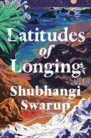 Cover image for Latitudes of longing / Shubhangi Swarup.