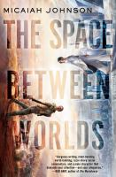 Cover image for The space between worlds / Micaiah Johnson.