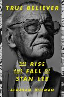 Imagen de portada para True believer : the rise and fall of Stan Lee / Abraham Riesman.