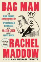 Cover image for Bag man : the wild crimes, audacious cover-up, & spectacular downfall of a brazen crook in the White House / Rachel Maddow & Michael Yarvitz.