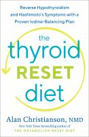 Cover image for The thyroid reset diet : reverse hypothyroidism and Hashimoto's symptoms with a proven iodine-balancing plan / Alan Christianson, NMD.