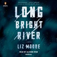 Cover image for Long bright river [sound recording] / Liz Moore.