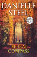Cover image for Moral compass [text (large print)] / Danielle Steel.
