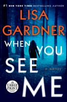 Cover image for When you see me [text (large print)] / Lisa Gardner.