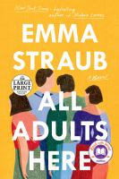 Cover image for All adults here [ltext (large print)] / Emma Straub.
