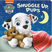 Cover image for Paw patrol. Snuggle up, pups [board book] / by Tex Huntley.
